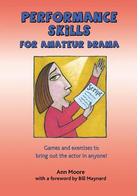 Performance Skills for Amateur Drama - Moore, Ann, Dr., PhD