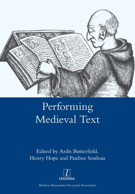 Performing Medieval Text - Butterfield, Ardis (Editor), and Hope, Henry (Editor), and Souleau, Pauline (Editor)