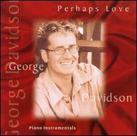 Perhaps Love - George Davidson
