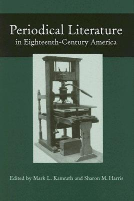 Periodical Literature in Eighteenth-Century America - Kamrath, Mark L (Editor)