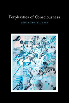 Perplexities of Consciousness - Schwitzgebel, Eric