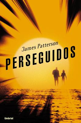 Perseguidos - Patterson, James, and Magnet, Alberto (Translated by)