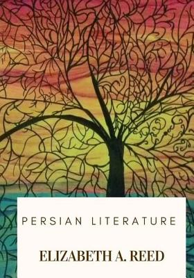 Persian Literature - Reed, Elizabeth a
