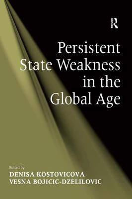 Persistent State Weakness in the Global Age - Bojicic-Dzelilovic, Vesna