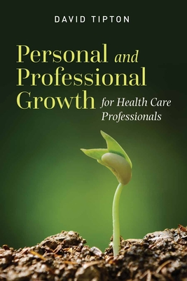 Personal and Professional Growth for Health Care Professionals - Tipton, David