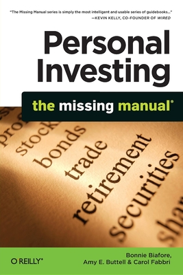 Personal Investing: The Missing Manual - Biafore, Bonnie, and Buttell, Amy E, and Fabbri, Carol