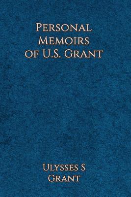 Personal Memoirs of Ulysses S. Grant - Grant, Ulysses Simpson