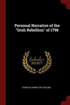 Personal Narrative of the Irish Rebellion of 1798 - Teeling, Charles Hamilton