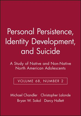 Personal Persistence, Identity Development, and Suicide: A Study of Native and Non-Native North American Adolescents - Chandler, Michael (Editor)