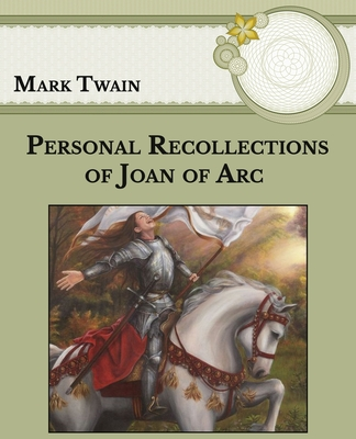 Personal Recollections of Joan of Arc - Twain, Mark