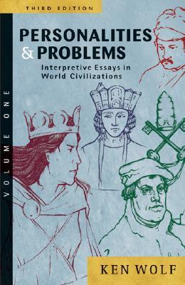 Personalities & Problems: Interpretive Essays in World Civilization, Volume I - Wolf, Ken, and Wolf Ken