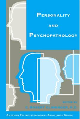 Personality and Psychopathology - Cloninger, C Robert, MD (Editor), and American Psychopathological Association
