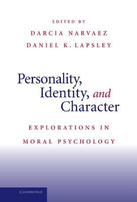 Personality, Identity, and Character: Explorations in Moral Psychology - Narvaez, Darcia, PhD (Editor)