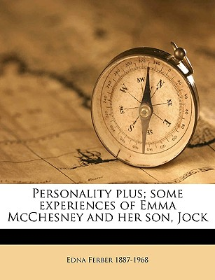 Personality Plus; Some Experiences of Emma McChesney and Her Son, Jock - Ferber, Edna