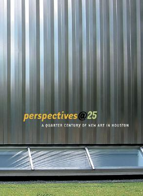Perspectives@25: A Quarter-Century of New Art in Houston - Mayo, Marti (Editor), and Eno, Brian (Illustrator), and Glass, Philip (Illustrator)
