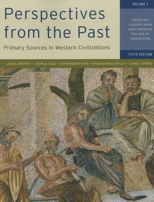 Perspectives from the Past, Volume 1: Primary Sources in Western Civilizations: From the Ancient Near East Through the Age of Absolutism - Brophy, James M, and Cole, Joshua, and Robertson, John, Sir