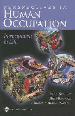 Perspectives in Human Occupation: Participation in Life - Kramer, Paula, PhD, Faota, and Hinojosa, Jim, PhD, Faota, and Royeen, Charlotte Brasic, PhD, Faota