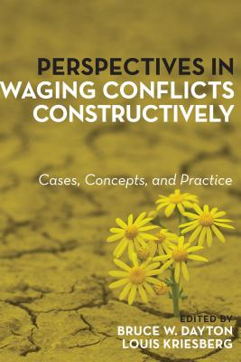 Perspectives in Waging Conflicts Constructively - Dayton, Bruce W (Editor), and Kriesberg, Louis (Editor)