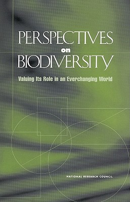 Perspectives on Biodiversity:: Valuing Its Role in an Everchanging World - National Research Council
