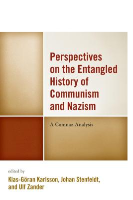Perspectives on the Entangled History of Communism and Nazism: A Comnaz Analysis - Karlsson, Klas-Goran (Editor), and Zander, Ulf (Editor)