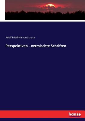 Perspektiven - vermischte Schriften - Schack, Adolf Friedrich Von