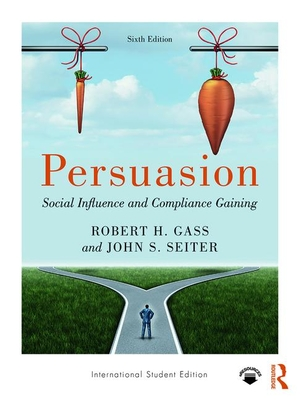 Persuasion: Social Influence and Compliance Gaining; International Student Edition - Gass, Robert H, and Seiter, John S