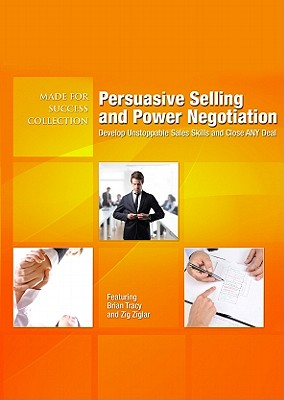 Persuasive Selling and Power Negotiation: Develop Unstoppable Sales Skills and Close Any Deal - Made for Success, and Tracy, Brian (Read by), and Ziglar, Zig (Read by)