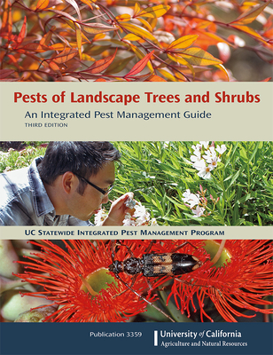 Pests of Landscape Trees and Shrubs: An Integrated Pest Management Guide - University Of California Integrated Pest Management Program, and Dreistadt, Steve H, and Clark, Jack Kelly