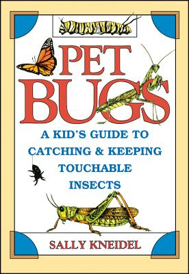 Pet Bugs: A Kid's Guide to Catching and Keeping Touchable Insects - Kneidel, Sally Stenhouse, Ph.D.