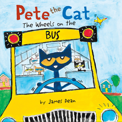 Pete the Cat: The Wheels on the Bus - Dean, James, and Dean, Kimberly