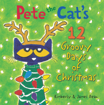 Pete the Cat's 12 Groovy Days of Christmas - Dean, Kimberly