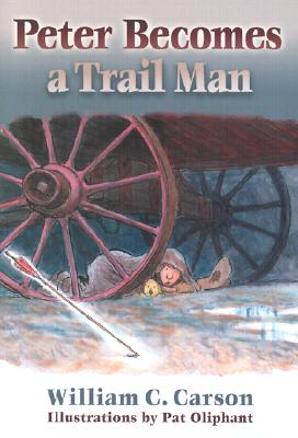 Peter Becomes a Trail Man - Carson, William C