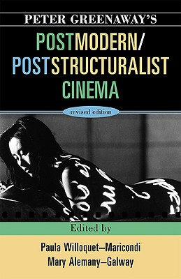 Peter Greenaway's Postmodern / Poststructuralist Cinema - Willoquet-Maricondi, Paula (Editor), and Alemany-Galway, Mary (Editor)