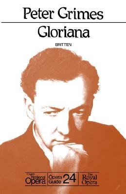 Peter Grimes/Gloriana: English National Opera Guide 24 - Britten, Benjamin, and Britten, and John, Nicholas (Editor)
