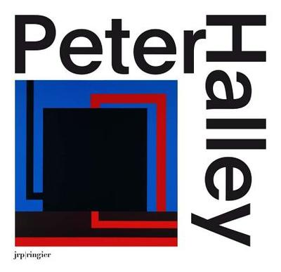 Peter Halley: The Complete 1980s Paintings - Dirie, Clement (Editor), and Halley, Peter (Artist), and Jordan, Cara (Editor)