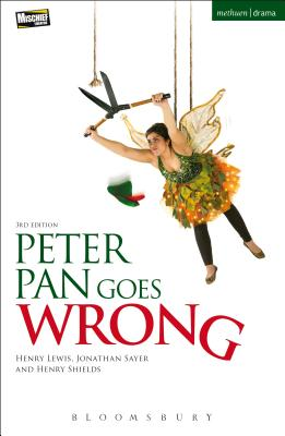 Peter Pan Goes Wrong - Lewis, Henry, and Shields, Henry, and Sayer, Jonathan