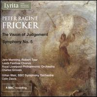 Peter Racine Fricker: The Vision of Judgement; Symphony No. 5 - Gillian Weir (organ); Jane Manning (soprano); Robert Tear (tenor); Leeds Festival Chorus (choir, chorus)