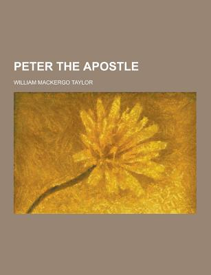 Peter the Apostle - Taylor, William Mackergo