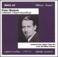 Peter Warlock: Collected 78rpm Recordings - Aeolian Quartet; Ann Wood (contralto); Billy Neeley (treble); Cathedral Male Voice Quartet; Cecil Cope (baritone);...