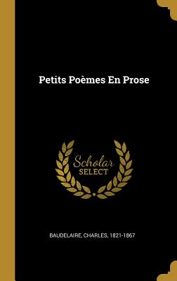 Petits Poemes En Prose - Baudelaire, Charles P