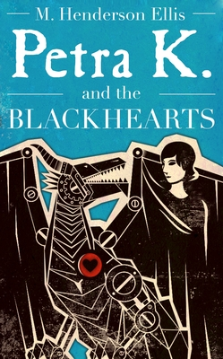 Petra K and the Blackhearts - Ellis, M Henderson