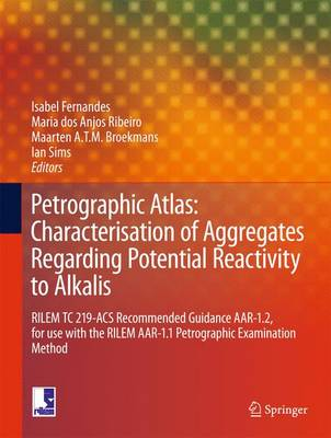 Petrographic Atlas: Characterisation of Aggregates Regarding Potential Reactivity to Alkalis: RILEM TC 219-Acs Recommended Guidance AAR-1.2, for Use with the RILEM AAR-1.1 Petrographic Examination Method - Fernandes, Isabel (Editor)