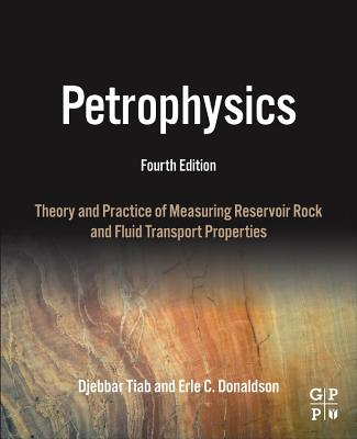 Petrophysics: Theory and Practice of Measuring Reservoir Rock and Fluid Transport Properties - Tiab, Djebbar
