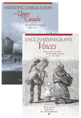 Petworth Emigration Set: Assisting Emigration to Upper Canada: The Petworth Project, 1832-1837; English Immigrant Voices: Labourers' Letters from Upper Canada in the 183s - Cameron, Wendy, and Haines, Sheila, and Maude, Mary McDougall