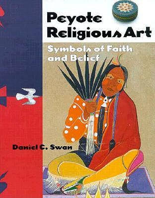 Peyote Religious Art: Symbols of Faith and Belief - Swan, Daniel C