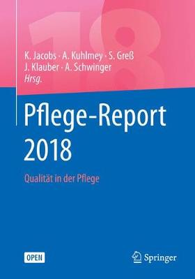 Pflege-Report 2018: Qualit?t in Der Pflege - Jacobs, Klaus (Editor), and Kuhlmey, Adelheid (Editor), and Gre?, Stefan (Editor)