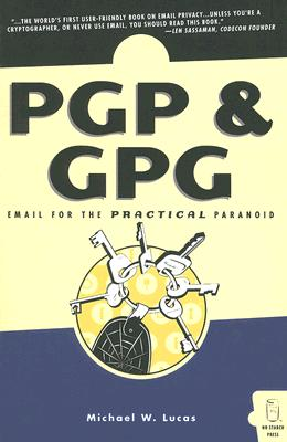 PGP & GPG: Email for the Practical Paranoid - Lucas, Michael W