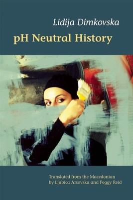 pH Neutral History - Dimkovska, Lidija, and Arsovska, Ljubica (Translated by), and Reid, Peggy (Translated by)
