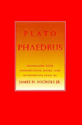 Phaedrus: Letter to M. D'Alembert on the Theatre - Plato, James H (Translated by), and Nichols, James H, Jr. (Translated by)