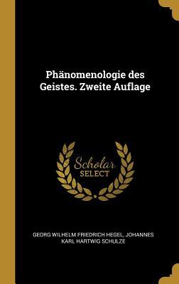 Phanomenologie Des Geistes. Zweite Auflage - Hegel, Georg Wilhelm Friedrich, and Schulze, Johannes Karl Hartwig